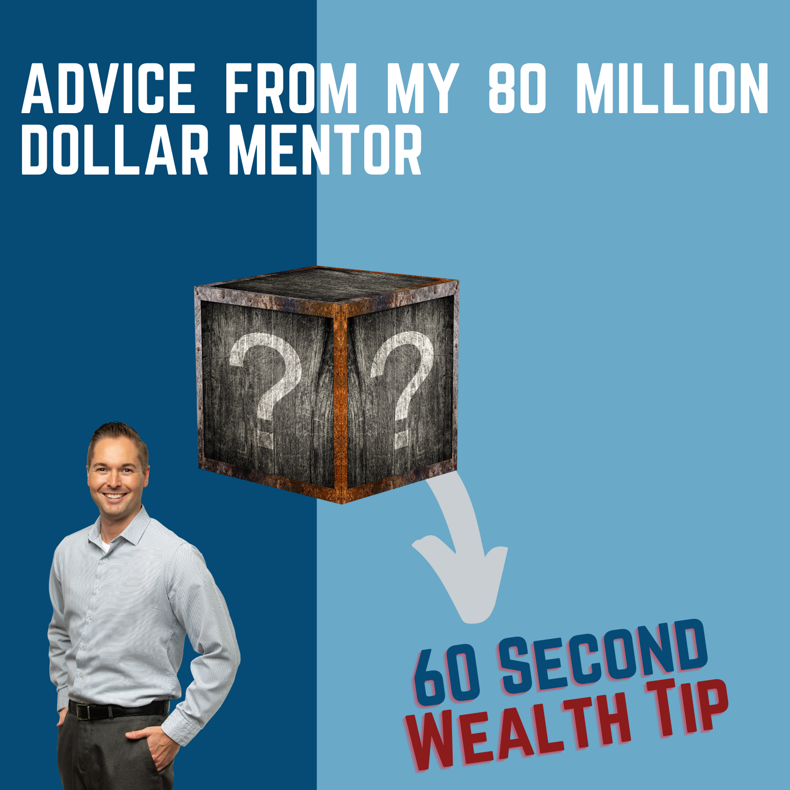 60 Second Wealth Tip – Advice From My 80 Million Dollar Mentor