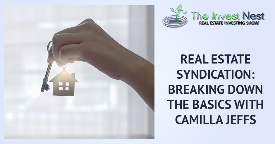 Real Estate Syndication: Breaking Down The Basics With Camilla Jeffs